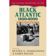 The Human Tradition in the Black Atlantic, 1500-2000 by Beatriz G. Mamigonian