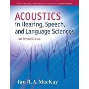 Acoustics in Hearing, Speech and Language Sciences by Ian MacKay