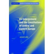 EU Enlargement and the Constitutions of Central and Eastern Europe by Anneli Albi