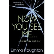 Now You See Me by Emma Haughton