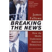 Breaking the News by James Fallows