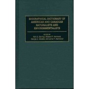 Biographical Dictionary of American and Canadian Naturalists and Environmentalists by George A. Cevasco