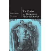 The Market for Retirement Financial Advice by International Foundation of Employee Benefit Plans Professor Professor of Business Economics and Public Policy Professor of Insurance and Risk Managem