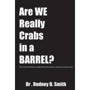 Are We Really Crabs in a Barrel?: The Truth and Other Insights about the African American Community