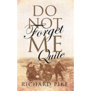 Do Not Forget Me Quite by Richard Pike