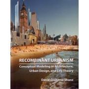 Recombinant Urbanism by David Grahame Shane