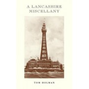 A Lancashire Miscellany by Tom Holman