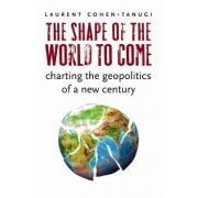 The Shape of the World to Come by Laurent Cohen-Tanugi