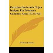 Carmina Societatis Cujus Insigne Est Prodesse Canendo Anni 1775 (1775) by Prodesse Canendo
