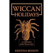 Wiccan Holidays - A Celebration of the Wiccan Year by Kristina Benson