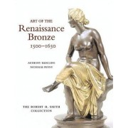 Art of the Renaissance Bronze, 1500-1650 by Anthony Radcliffe