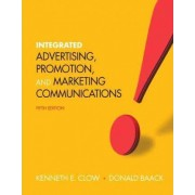 Integrated Advertising, Promotion and Marketing Communications by Kenneth E. Clow