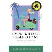 Living Without Reservations, a Journey by Land and Sea in Search of Happiness by Barbara Elaine Singer