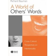 A World of Others' Words: Cross-cultural Perspectives on Intertextuality by Richard Bauman