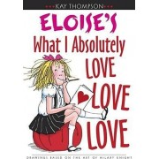Eloise's What I Absolutely Love Love Love by Kay Thompson