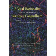 A Vital Rationalist by Georges Canguilhem