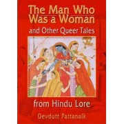The Man Who Was a Woman and Other Queer Tales from Hindu Lore by John Dececco