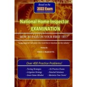 The National Home Inspector Examination How to Pass on Your First Try: A Must Have for Contractors Who Want to Branch Into the Home Inspection Indus