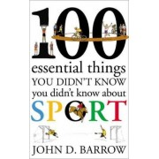 100 Essential Things You Didn't Know You Didn't Know About Sport by John D. Barrow