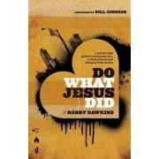 Do What Jesus Did by Robby Dawkins