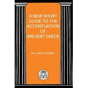 Philomen Probert New Short Guide to the Accentuation of Ancient Greek (Advanced Greek & Latin Language)