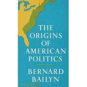 The Origins of American Politics by Bernard Bailyn