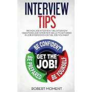 Interview Tips: Proven Job Interview Tips, Interview Questions and Interview Skills to Get Hired in Job Interviews for the Job You Wan