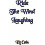 Ride The Wind Laughing by Kit Cain