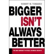 Bigger Isn't Always Better by Robert M. Tomasko