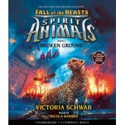 Broken Ground (Spirit Animals: Fall of the Beasts, Book 2) by Victoria Schwab