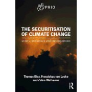 The Securitisation of Climate Change: Actors, Processes and Consequences