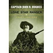 Captain John R. Hughes, Lone Star Ranger by Chuck Parsons
