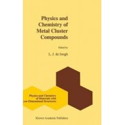 Physics and Chemistry of Metal Cluster Compounds by L. J. de Jongh