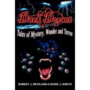 Dark Dorset Tales of Mystery, Wonder and Terror by Robert J Newland