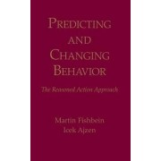 Predicting and Changing Behavior by Martin Fishbein
