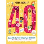 40 Lessons to Get Children Thinking: Philosophical Thought Adventures Across the Curriculum by Peter Worley