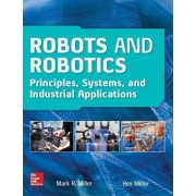 Robots and Robotics: Principles, Systems, and Industrial Applications by Rex Miller