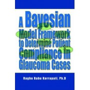 A Bayesian Model Framework to Determine Patient Compliance in Glaucoma Cases by Raghu B Korrapati