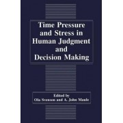 Time Pressure and Stress in Human Judgment and Decision Making by A.J. Maule