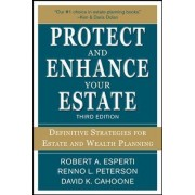 Protect and Enhance Your Estate: Definitive Strategies for Estate and Wealth Planning by Robert A. Esperti