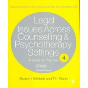 Legal Issues Across Counselling & Psychotherapy Settings by Barbara Mitchels