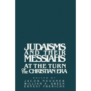 Judaisms and their Messiahs at the Turn of the Christian Era by Jacob Neusner