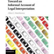 Toward an Informal Account of Legal Interpretation by Allan C. Hutchinson