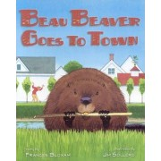 Beau Beaver Goes to Town by Frances Bloxam