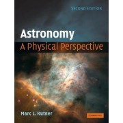 Astronomy: A Physical Perspective by Marc Leslie Kutner