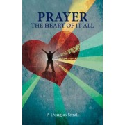 Prayer: The Heart of It All