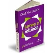 Lumea e rotunda - David M. Smick