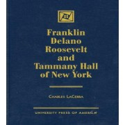 Franklin Delano Roosevelt and Tammany Hall of New York by Charles La Cerra