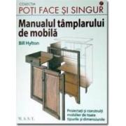 Manualul tamplarului de mobila - Bill Hylton