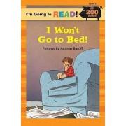 I'm Going to Read (R) (Level 3): I Won't Go to Bed! by Andrea Baruffi